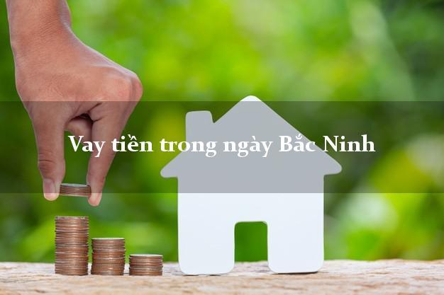 Vay tiền trong ngày Bắc Ninh