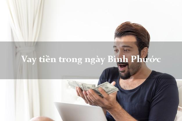 Vay tiền trong ngày Bình Phước