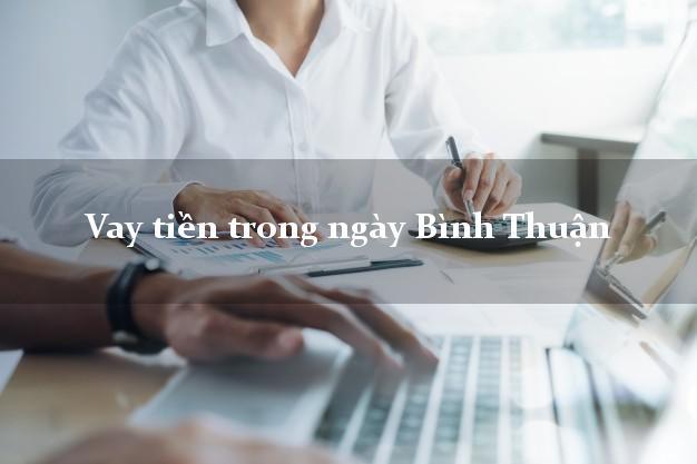 Vay tiền trong ngày Bình Thuận