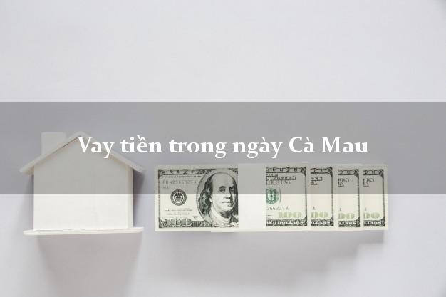 Vay tiền trong ngày Cà Mau