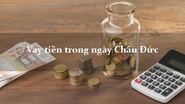 Vay tiền trong ngày Châu Đức Bà Rịa Vũng Tàu
