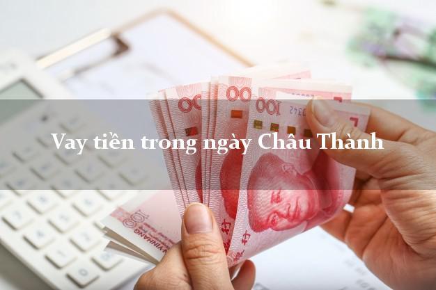 Vay tiền trong ngày Châu Thành Đồng Tháp