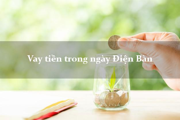 Vay tiền trong ngày Điện Bàn Quảng Nam