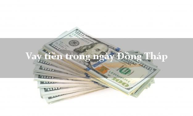 Vay tiền trong ngày Đồng Tháp