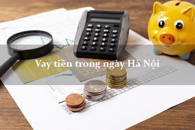 Vay tiền trong ngày Hà Nội