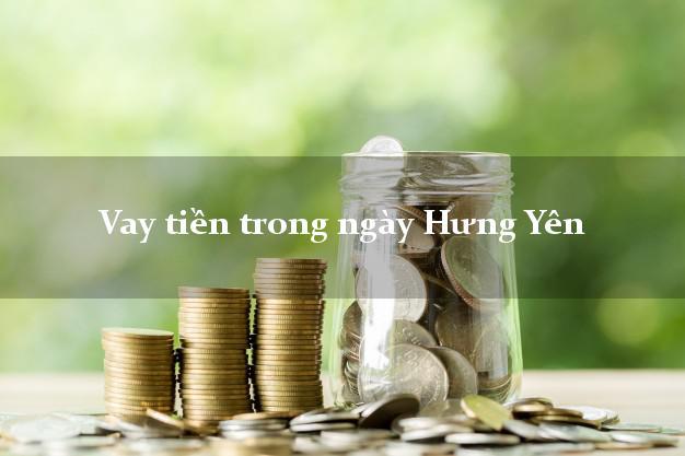 Vay tiền trong ngày Hưng Yên