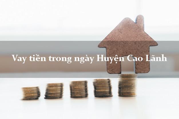 Vay tiền trong ngày Huyện Cao Lãnh Đồng Tháp
