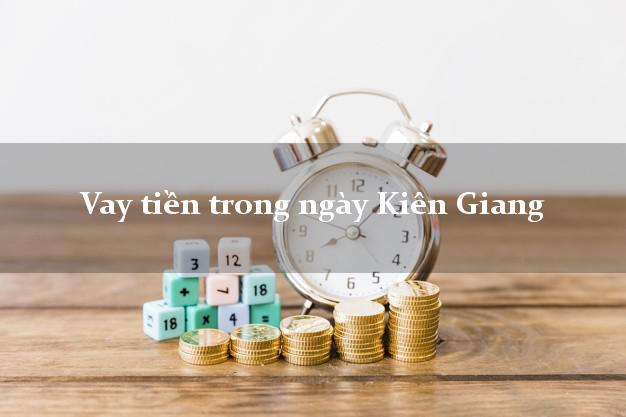 Vay tiền trong ngày Kiên Giang