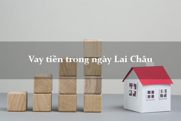 Vay tiền trong ngày Lai Châu