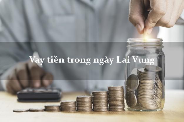 Vay tiền trong ngày Lai Vung Đồng Tháp