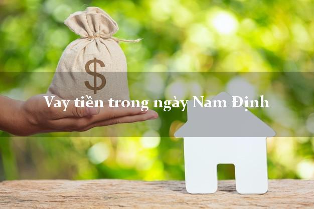 Vay tiền trong ngày Nam Định