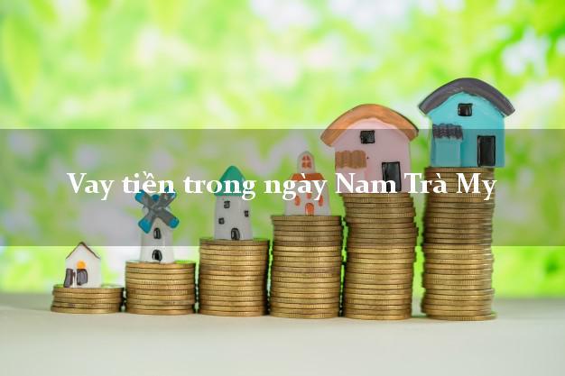 Vay tiền trong ngày Nam Trà My Quảng Nam