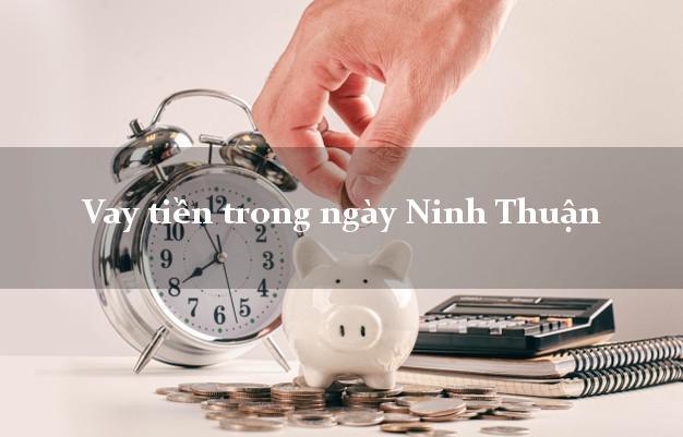 Vay tiền trong ngày Ninh Thuận