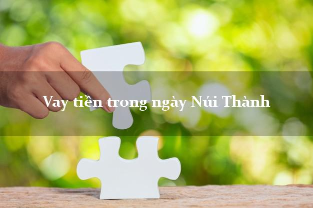 Vay tiền trong ngày Núi Thành Quảng Nam