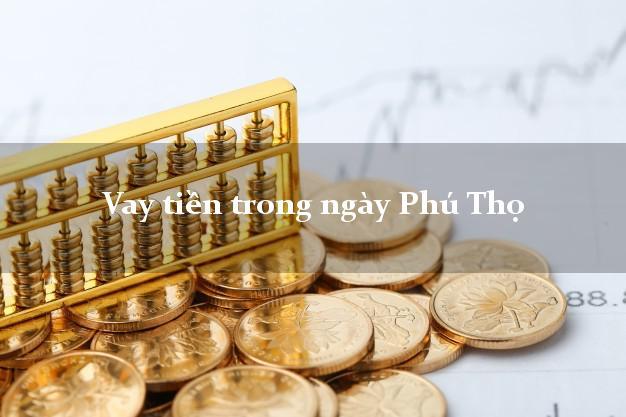Vay tiền trong ngày Phú Thọ