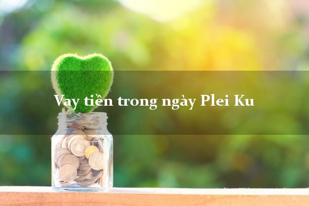 Vay tiền trong ngày Plei Ku Gia Lai