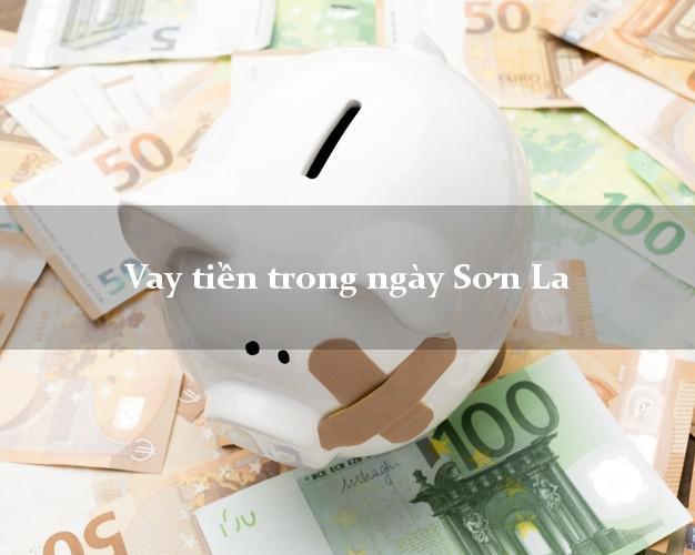 Vay tiền trong ngày Sơn La