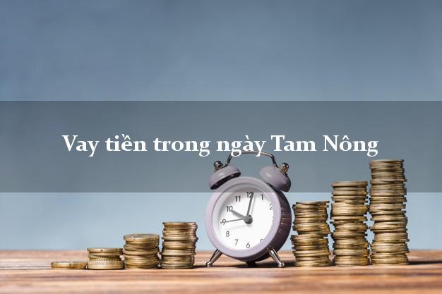 Vay tiền trong ngày Tam Nông Đồng Tháp
