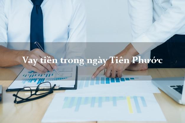 Vay tiền trong ngày Tiên Phước Quảng Nam