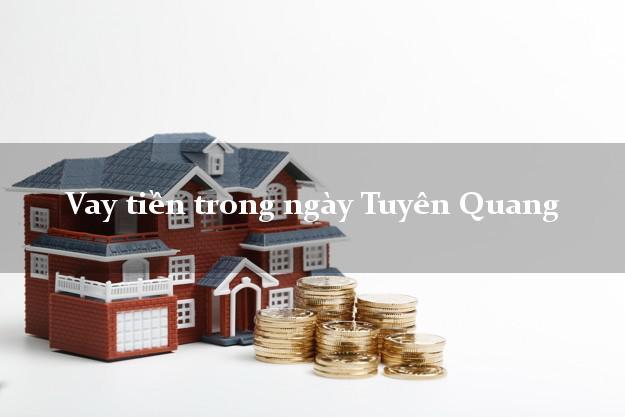 Vay tiền trong ngày Tuyên Quang