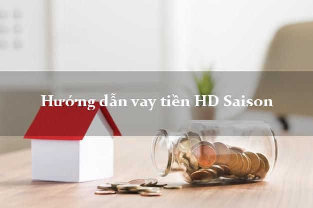 Hướng dẫn vay tiền HD Saison lãi suất thấp
