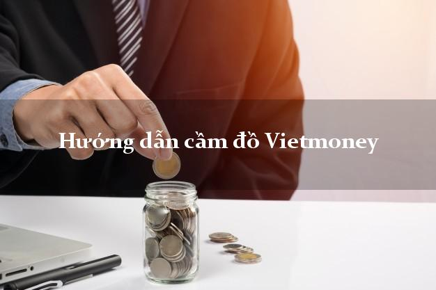 Hướng dẫn cầm đồ Vietmoney nhanh nhất