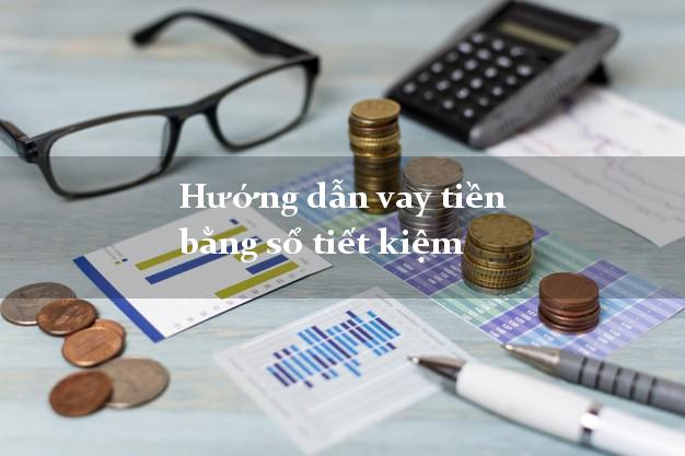 Hướng dẫn vay tiền bằng sổ tiết kiệm trong ngày