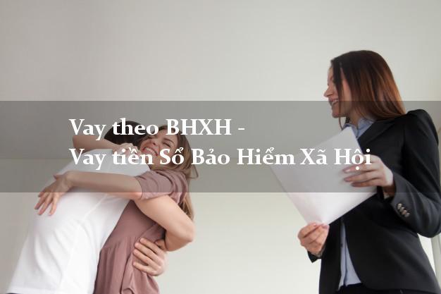 Vay theo BHXH - Vay tiền Sổ Bảo Hiểm Xã Hội