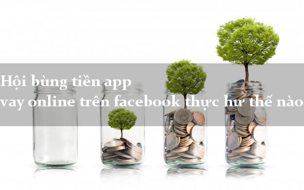 Hội bùng tiền app vay online trên facebook thực hư thế nào?