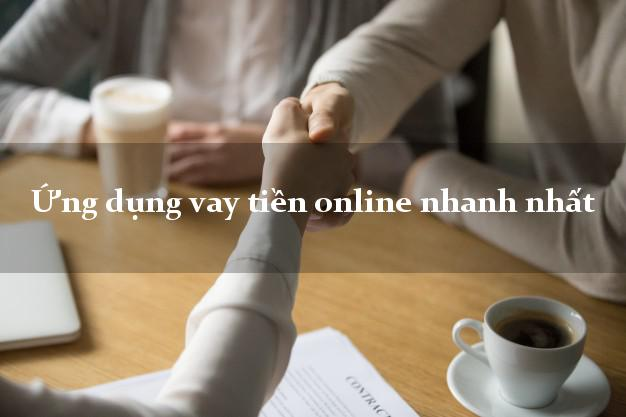 Ứng dụng vay tiền online nhanh nhất