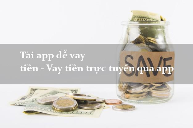 Tài app dễ vay tiền - Vay tiền trực tuyến qua app