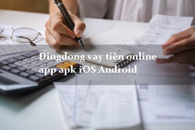 Dingdong vay tiền online app apk iOS Android không chứng minh thu nhập