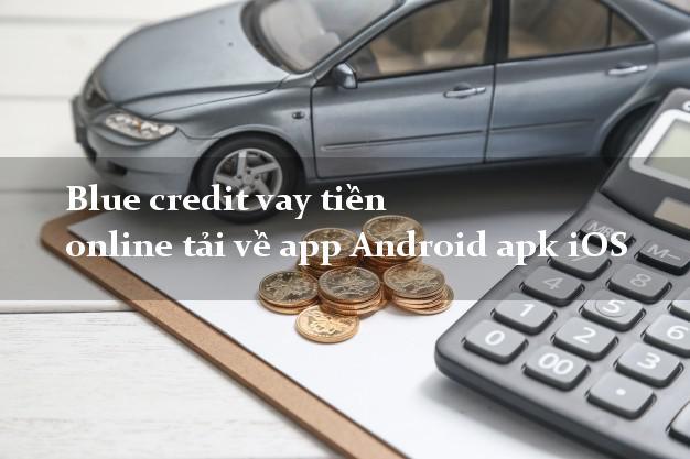 Blue credit vay tiền online tải về app Android apk iOS 24 giờ