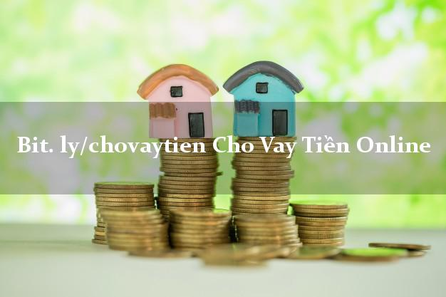 bit. ly/chovaytien Cho Vay Tiền Online không thế chấp