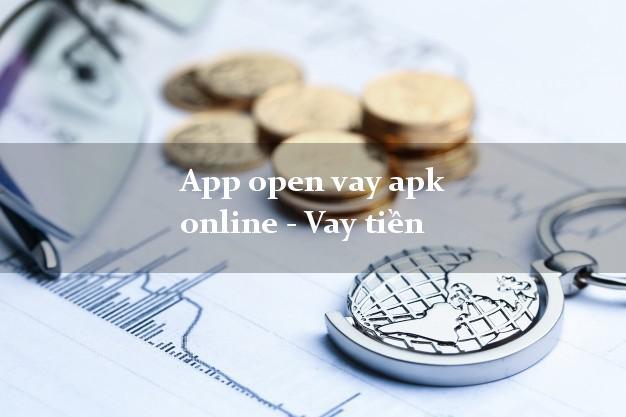 App open vay apk online - Vay tiền duyệt tự động 24h