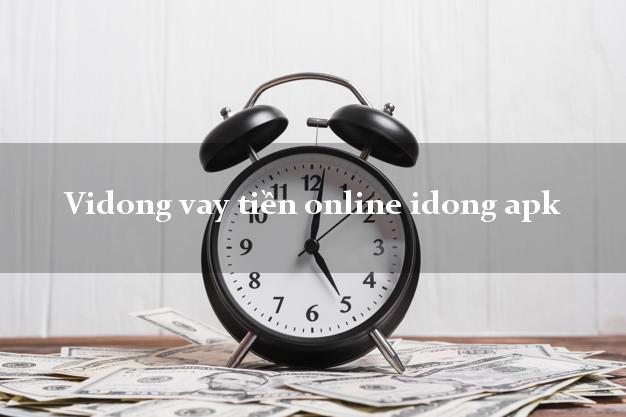Vidong vay tiền online idong apk không cần CMND gốc