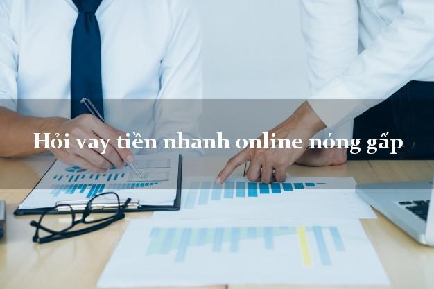 Hỏi vay tiền nhanh online nóng gấp không thế chấp