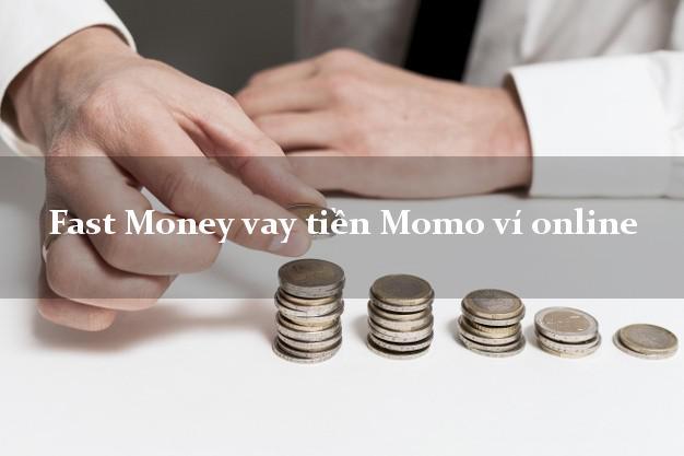 Fast Money vay tiền Momo ví online duyệt tự động 24h