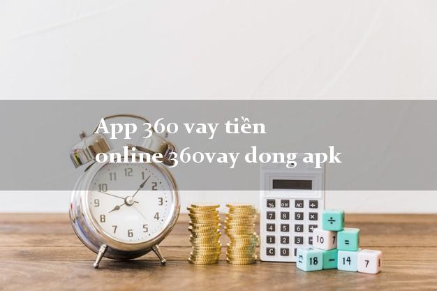 App 360 vay tiền online 360vay dong apk bằng CMND/CCCD