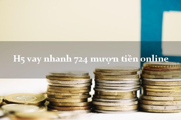 H5 vay nhanh 724 mượn tiền online không cần CMND gốc