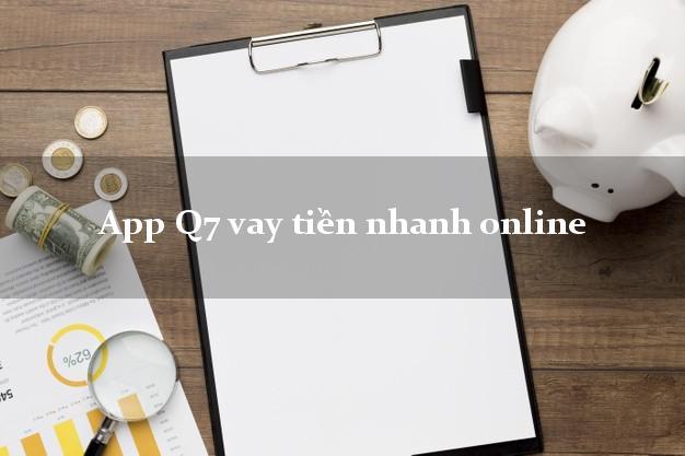 App Q7 vay tiền nhanh online bằng CMND/CCCD