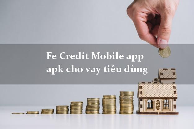 Fe Credit Mobile app apk cho vay tiêu dùng không thẩm định