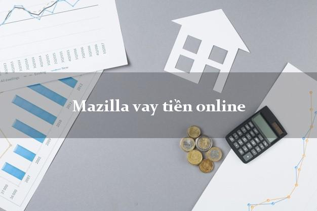 Mazilla vay tiền online CMND hộ khẩu tỉnh