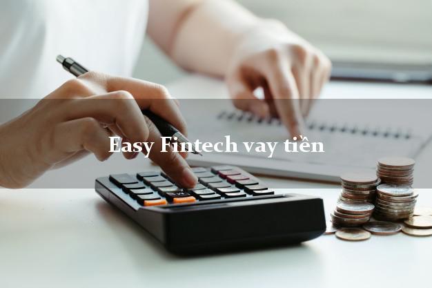 Easy Fintech vay tiền ngân hàng Easy Credit nợ xấu vẫn vay được